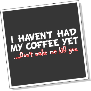 i-havent-had-my-coffee-yet-dont-make-me-kill-you-funny-tshirt300